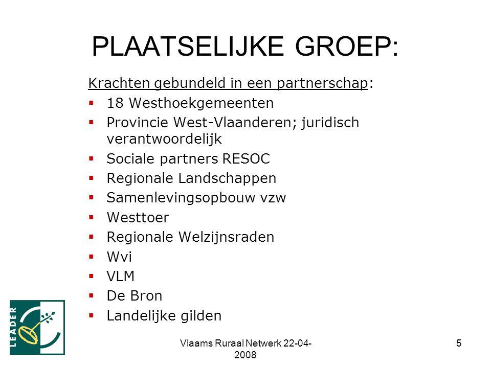 Vlaams Ruraal Netwerk 22-04- 2008 5 PLAATSELIJKE GROEP: Krachten gebundeld in een partnerschap:  18 Westhoekgemeenten  Provincie West-Vlaanderen; ju