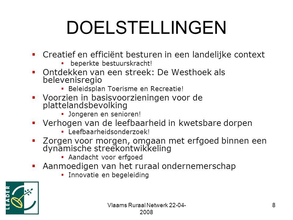 Vlaams Ruraal Netwerk 22-04- 2008 8  Creatief en efficiënt besturen in een landelijke context  beperkte bestuurskracht!  Ontdekken van een streek: