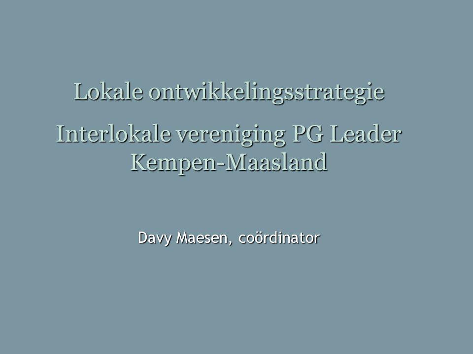 Lokale ontwikkelingsstrategie Interlokale vereniging PG Leader Kempen-Maasland Davy Maesen, coördinator