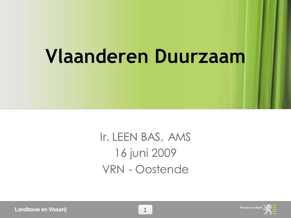 Landbouw en Visserij 1 Vlaanderen Duurzaam Ir. LEEN BAS, AMS 16 juni 2009 VRN - Oostende