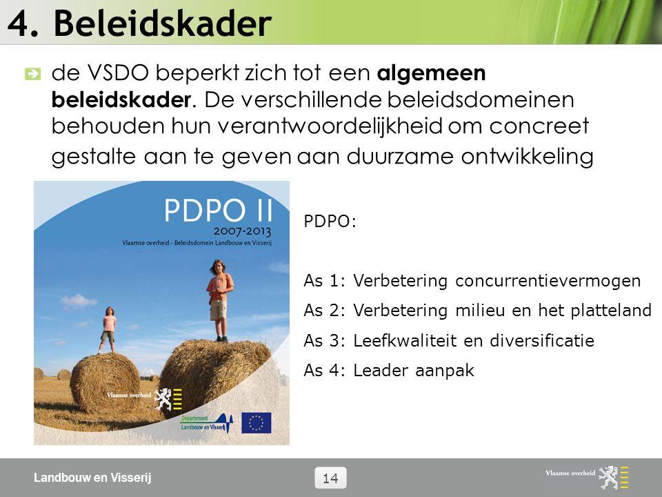 Landbouw en Visserij 14 4. Beleidskader de VSDO beperkt zich tot een algemeen beleidskader.