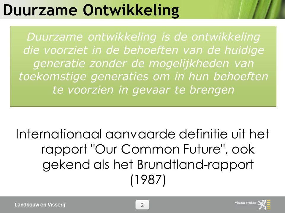 Landbouw en Visserij 2 Duurzame Ontwikkeling Internationaal aanvaarde definitie uit het rapport Our Common Future , ook gekend als het Brundtland-rapport (1987) Duurzame ontwikkeling is de ontwikkeling die voorziet in de behoeften van de huidige generatie zonder de mogelijkheden van toekomstige generaties om in hun behoeften te voorzien in gevaar te brengen
