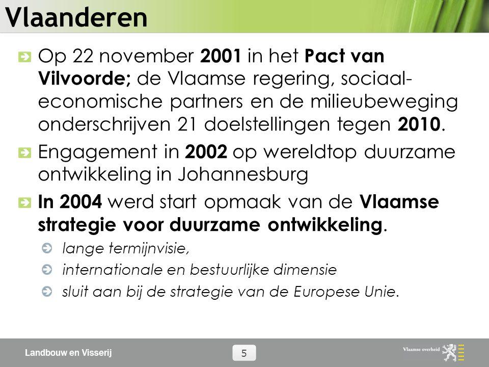 Landbouw en Visserij 5 Vlaanderen Op 22 november 2001 in het Pact van Vilvoorde; de Vlaamse regering, sociaal- economische partners en de milieubeweging onderschrijven 21 doelstellingen tegen 2010.