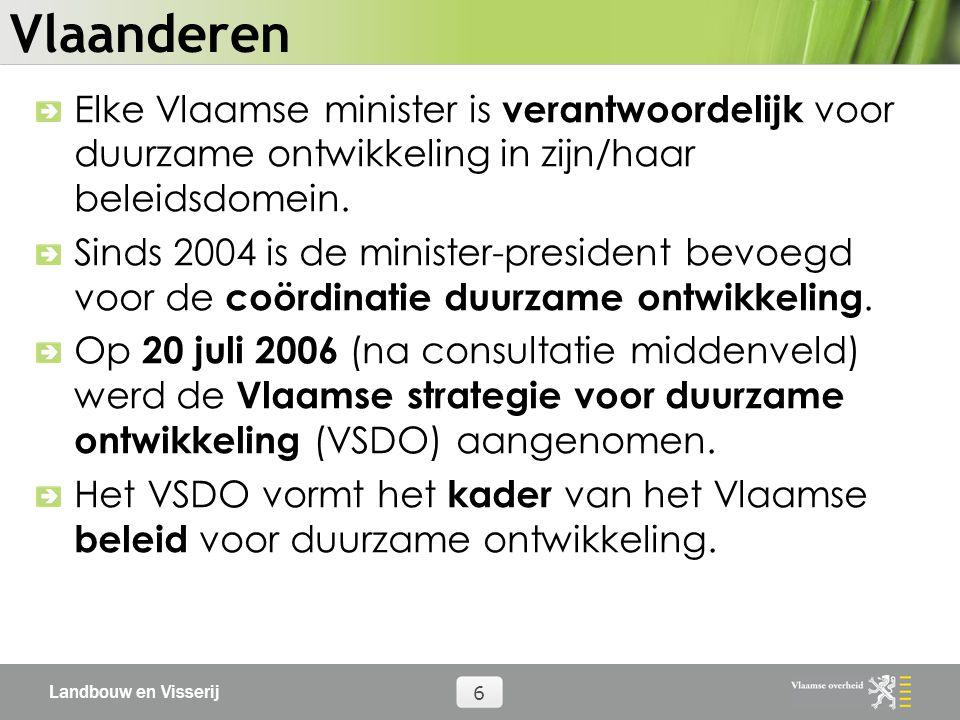 Landbouw en Visserij 6 Vlaanderen Elke Vlaamse minister is verantwoordelijk voor duurzame ontwikkeling in zijn/haar beleidsdomein.