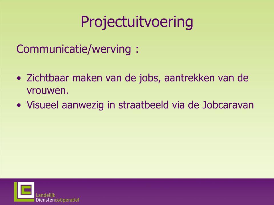 Projectuitvoering Communicatie/werving : Zichtbaar maken van de jobs, aantrekken van de vrouwen.