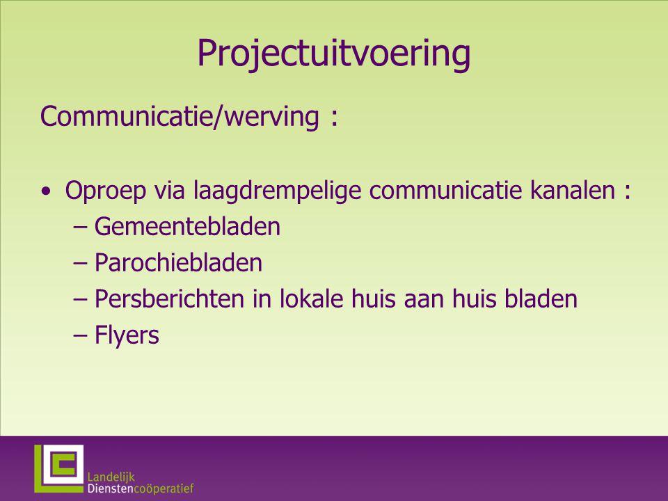 Projectuitvoering Communicatie/werving : Oproep via laagdrempelige communicatie kanalen : –Gemeentebladen –Parochiebladen –Persberichten in lokale huis aan huis bladen –Flyers