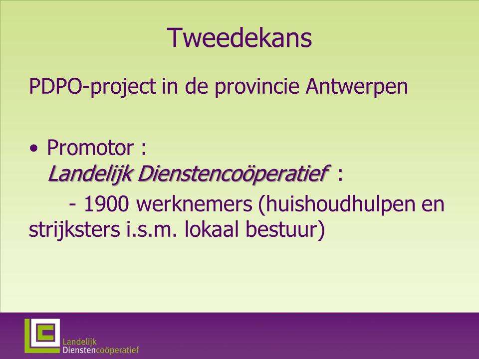 Tweedekans PDPO-project in de provincie Antwerpen Landelijk DienstencoöperatiefPromotor : Landelijk Dienstencoöperatief : - 1900 werknemers (huishoudhulpen en strijksters i.s.m.