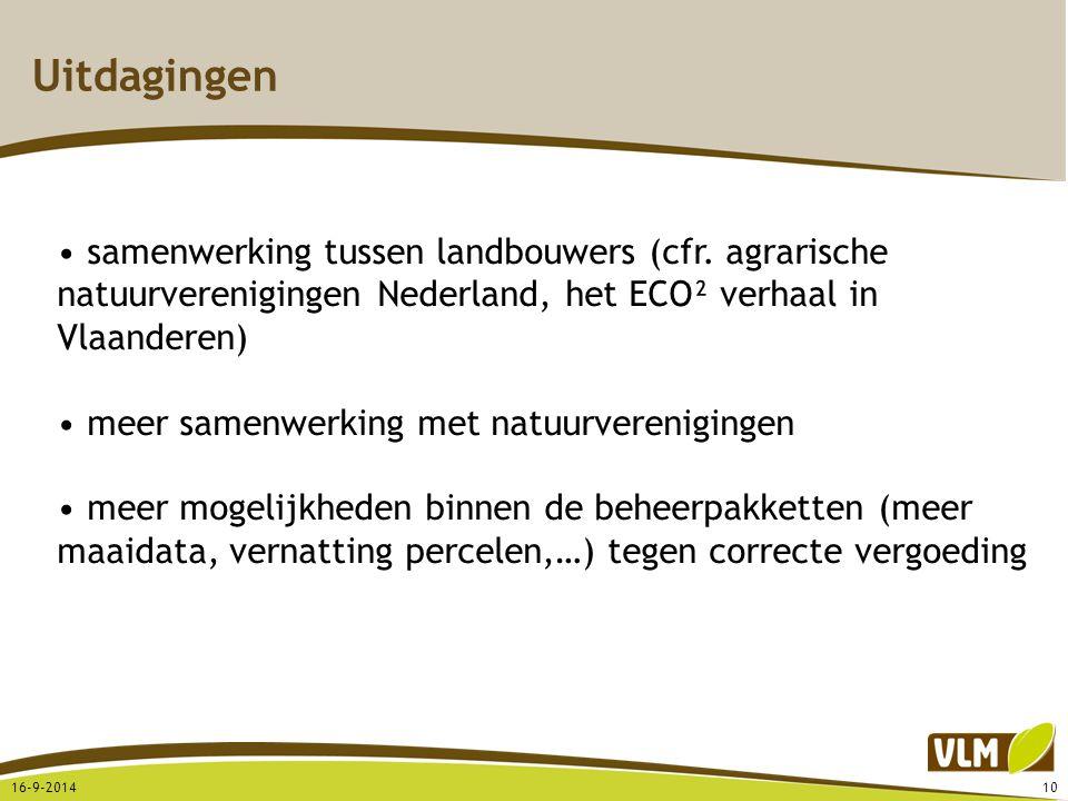 Uitdagingen 16-9-201410 samenwerking tussen landbouwers (cfr. agrarische natuurverenigingen Nederland, het ECO² verhaal in Vlaanderen) meer samenwerki
