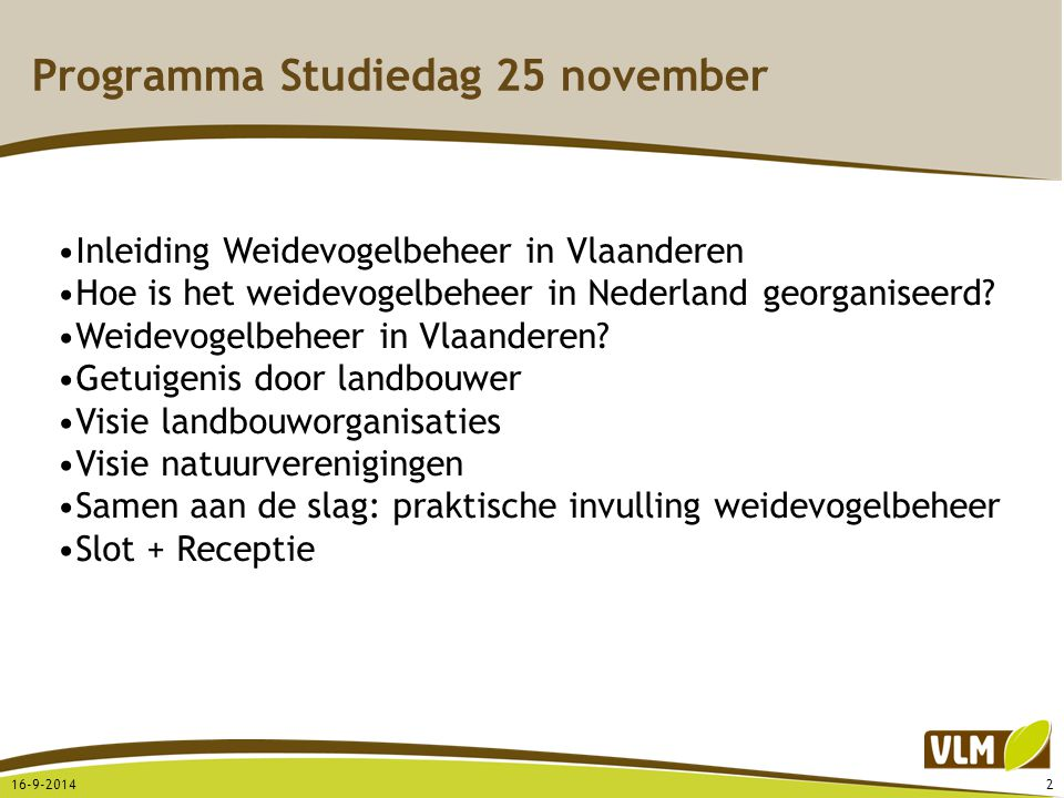 Programma Studiedag 25 november 16-9-20142 Inleiding Weidevogelbeheer in Vlaanderen Hoe is het weidevogelbeheer in Nederland georganiseerd? Weidevogel