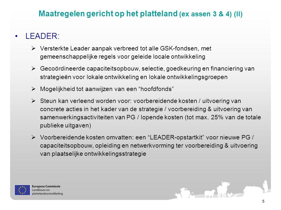 55 LEADER:  Versterkte Leader aanpak verbreed tot alle GSK-fondsen, met gemeenschappelijke regels voor geleide locale ontwikkeling  Gecoördineerde capaciteitsopbouw, selectie, goedkeuring en financiering van strategieën voor lokale ontwikkeling en lokale ontwikkelingsgroepen  Mogelijkheid tot aanwijzen van een hoofdfonds  Steun kan verleend worden voor: voorbereidende kosten / uitvoering van concrete acties in het kader van de strategie / voorbereiding & uitvoering van samenwerkingsactiviteiten van PG / lopende kosten (tot max.