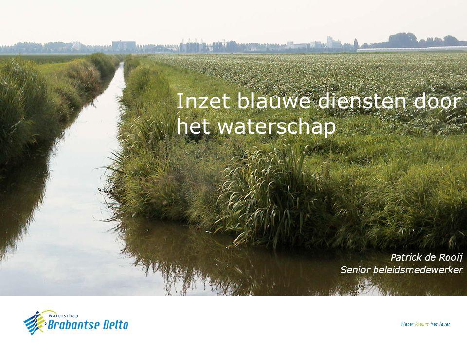 Water kleurt het leven Inzet blauwe diensten door het waterschap Patrick de Rooij Senior beleidsmedewerker