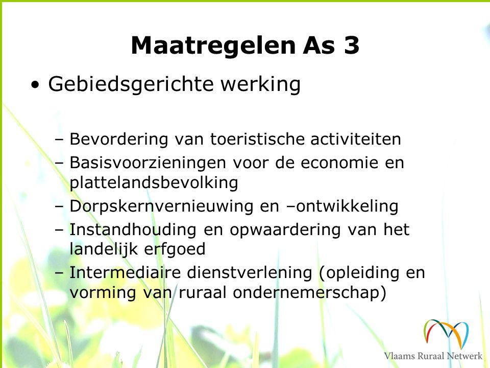 Maatregelen As 3 Gebiedsgerichte werking –Bevordering van toeristische activiteiten –Basisvoorzieningen voor de economie en plattelandsbevolking –Dorp