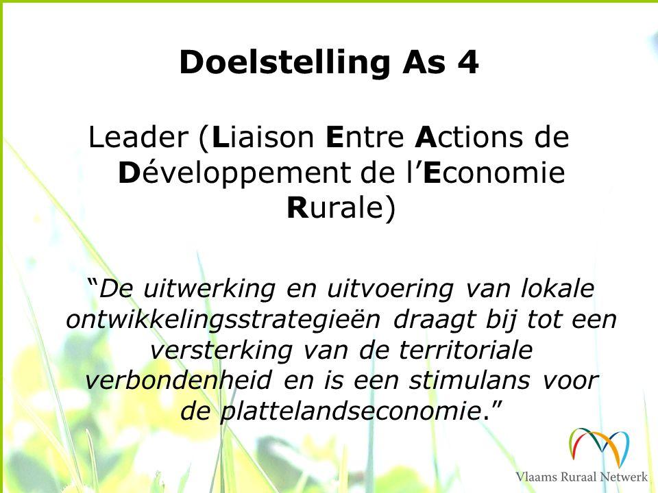 Doelstelling As 4 Leader (Liaison Entre Actions de Développement de l'Economie Rurale) De uitwerking en uitvoering van lokale ontwikkelingsstrategieën draagt bij tot een versterking van de territoriale verbondenheid en is een stimulans voor de plattelandseconomie.