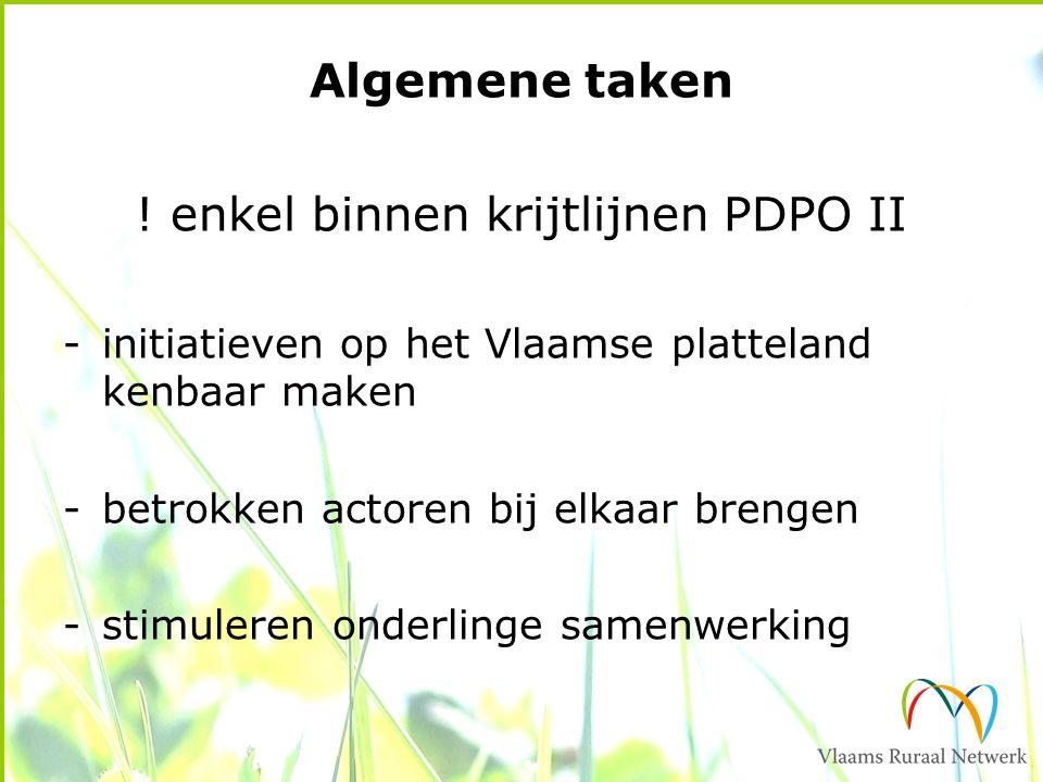Algemene taken ! enkel binnen krijtlijnen PDPO II -initiatieven op het Vlaamse platteland kenbaar maken -betrokken actoren bij elkaar brengen -stimule