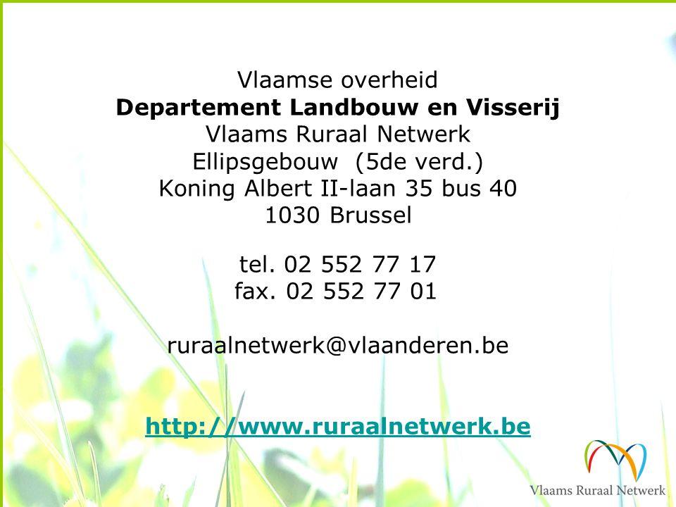 Vlaamse overheid Departement Landbouw en Visserij Vlaams Ruraal Netwerk Ellipsgebouw (5de verd.) Koning Albert II-laan 35 bus 40 1030 Brussel tel. 02