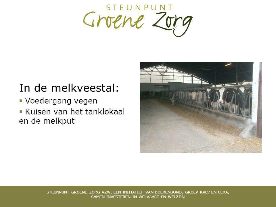 In de melkveestal:  Voedergang vegen  Kuisen van het tanklokaal en de melkput STEUNPUNT GROENE ZORG VZW, EEN INITIATIEF VAN BOERENBOND, GROEP KVLV EN CERA, SAMEN INVESTEREN IN WELVAART EN WELZIJN