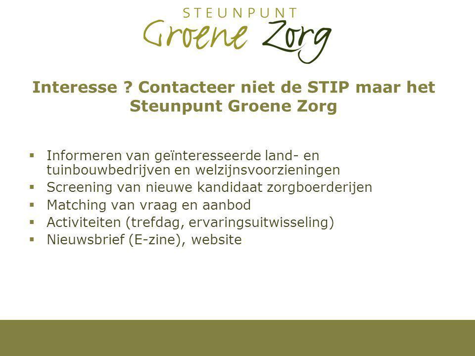 Interesse ? Contacteer niet de STIP maar het Steunpunt Groene Zorg  Informeren van geïnteresseerde land- en tuinbouwbedrijven en welzijnsvoorzieninge