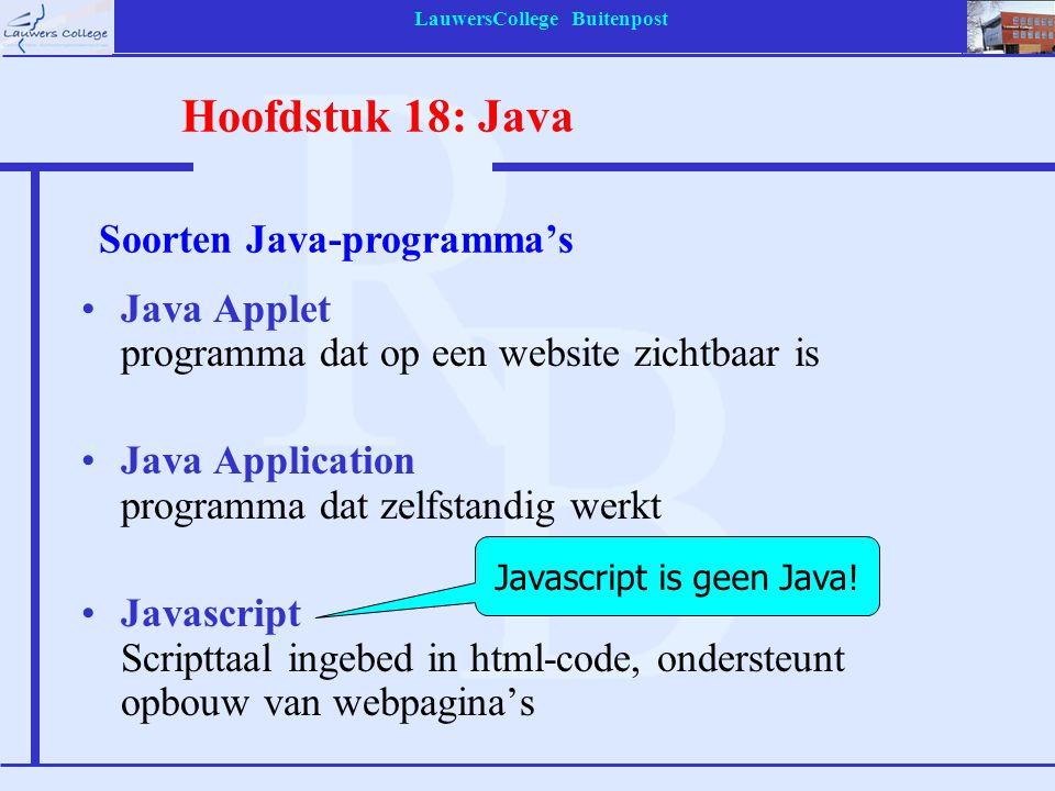 LauwersCollege Buitenpost Java Applet programma dat op een website zichtbaar is Java Application programma dat zelfstandig werkt Javascript Scripttaal ingebed in html-code, ondersteunt opbouw van webpagina's Javascript is geen Java.