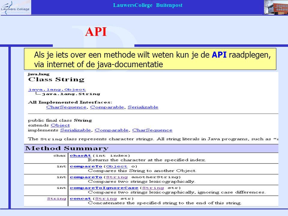 LauwersCollege Buitenpost API Als je iets over een methode wilt weten kun je de API raadplegen, via internet of de java-documentatie