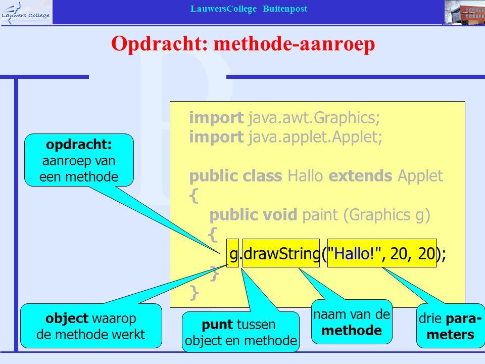 LauwersCollege Buitenpost Opdracht: methode-aanroep opdracht: aanroep van een methode naam van de methode punt tussen object en methode drie para- met