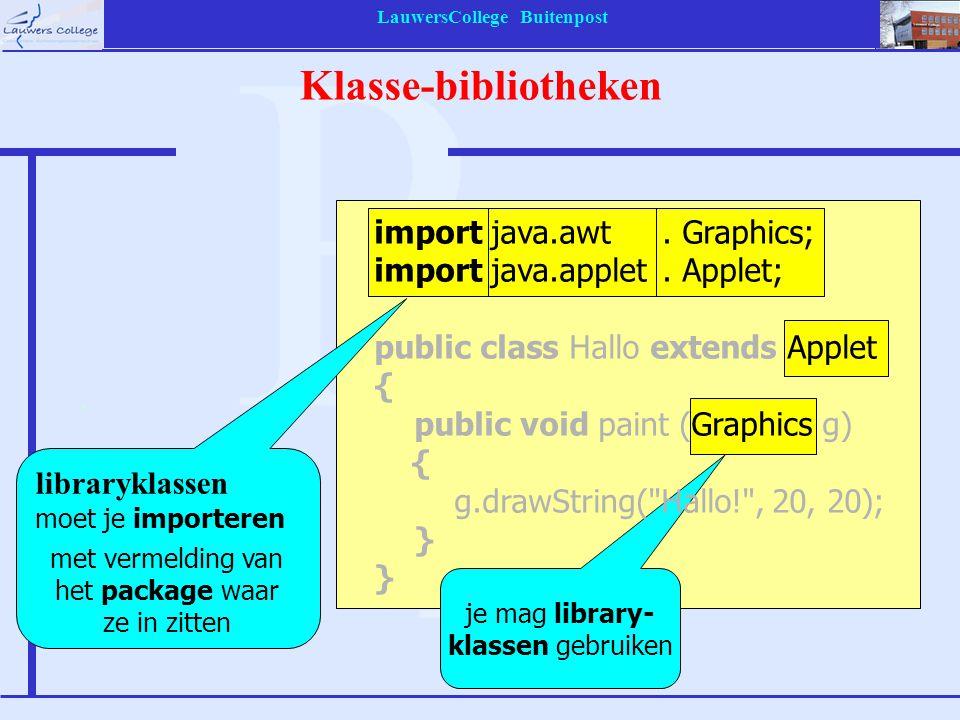 LauwersCollege Buitenpost Klasse-bibliotheken je mag library- klassen gebruiken libraryklassen moet je importeren met vermelding van het package waar