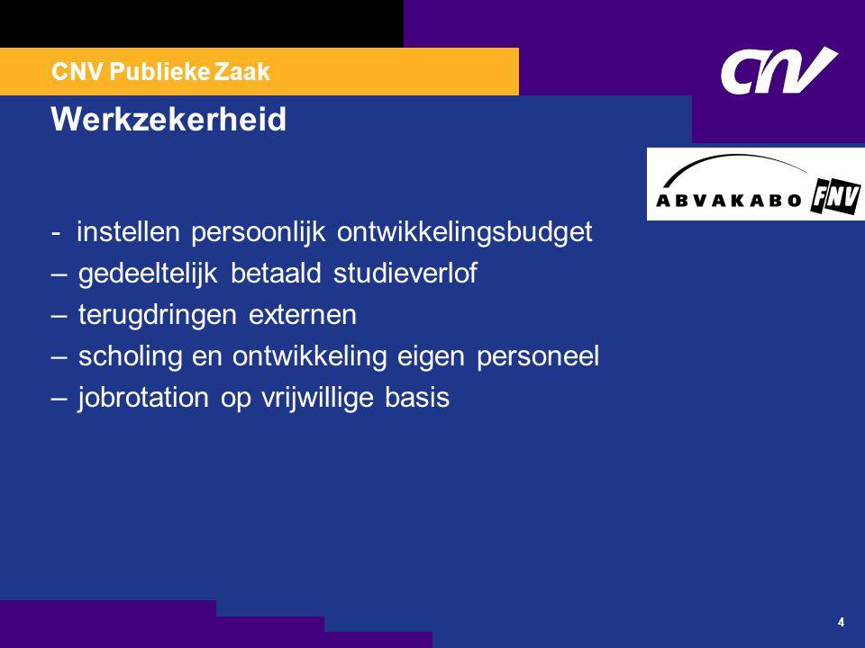 CNV Publieke Zaak 4 Werkzekerheid - instellen persoonlijk ontwikkelingsbudget –gedeeltelijk betaald studieverlof –terugdringen externen –scholing en o