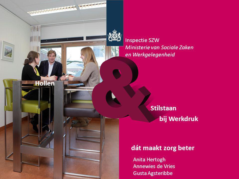 TITELPA GINA dát maakt zorg beter Stilstaan bij Werkdruk Hollen Anita Hertogh Annewies de Vries Gusta Agsteribbe Inspectie SZW Ministerie van Sociale