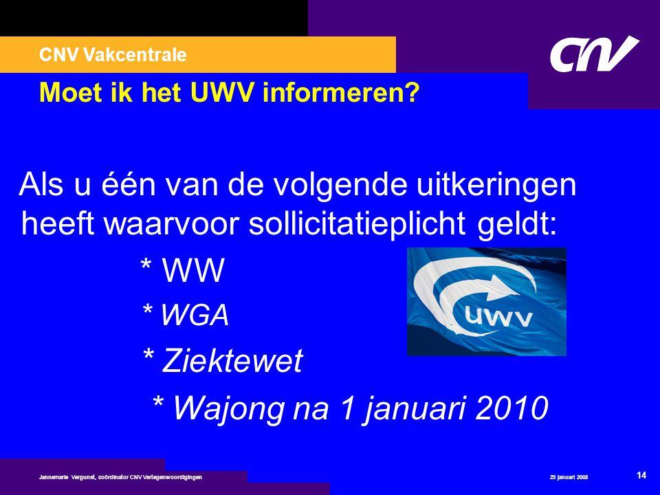 CNV Vakcentrale 29 januari 2008 14 Jannemarie Vergunst, coördinator CNV Vertegenwoordigingen Moet ik het UWV informeren? Als u één van de volgende uit