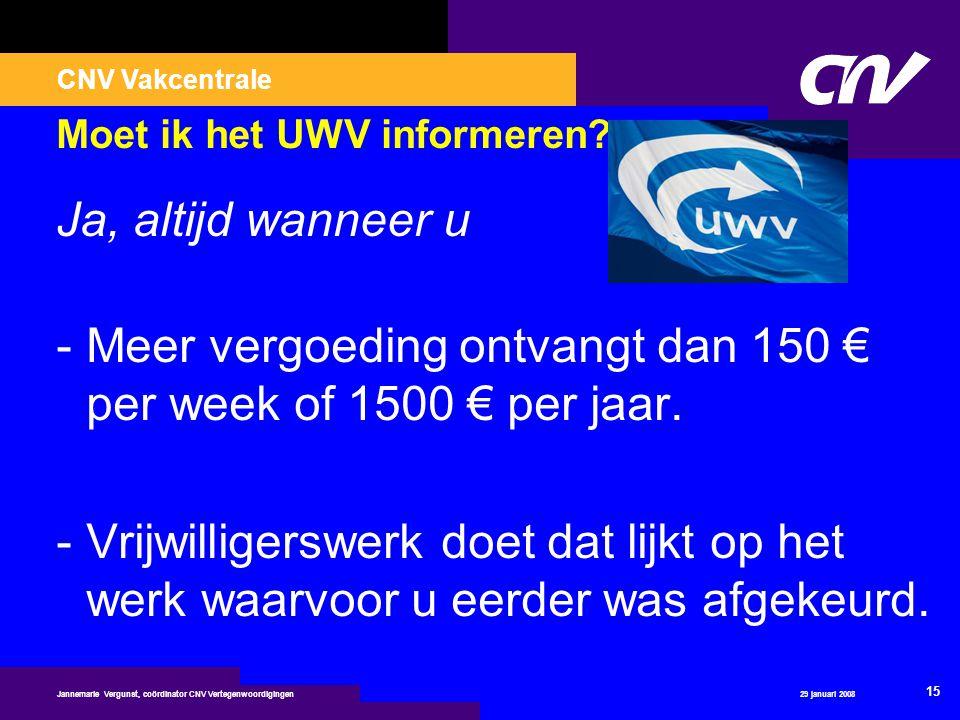 CNV Vakcentrale 29 januari 2008 15 Jannemarie Vergunst, coördinator CNV Vertegenwoordigingen Moet ik het UWV informeren? Ja, altijd wanneer u -Meer ve