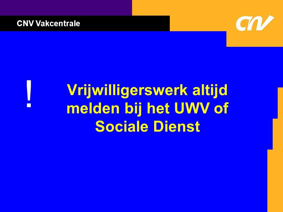 CNV Vakcentrale Vrijwilligerswerk altijd melden bij het UWV of Sociale Dienst !