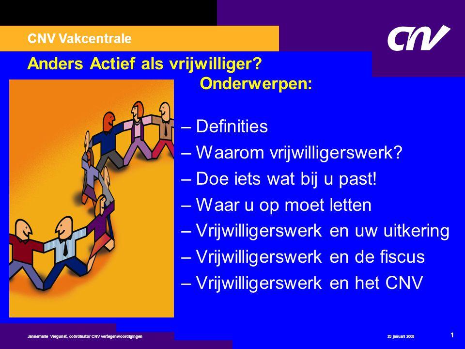 29 januari 2008 1 Jannemarie Vergunst, coördinator CNV Vertegenwoordigingen Anders Actief als vrijwilliger? Onderwerpen: –Definities –Waarom vrijwilli
