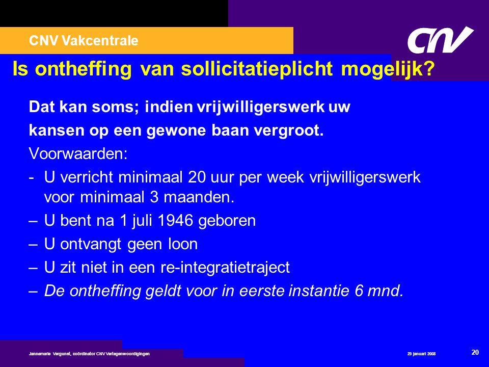 CNV Vakcentrale 29 januari 2008 20 Jannemarie Vergunst, coördinator CNV Vertegenwoordigingen Is ontheffing van sollicitatieplicht mogelijk? Dat kan so