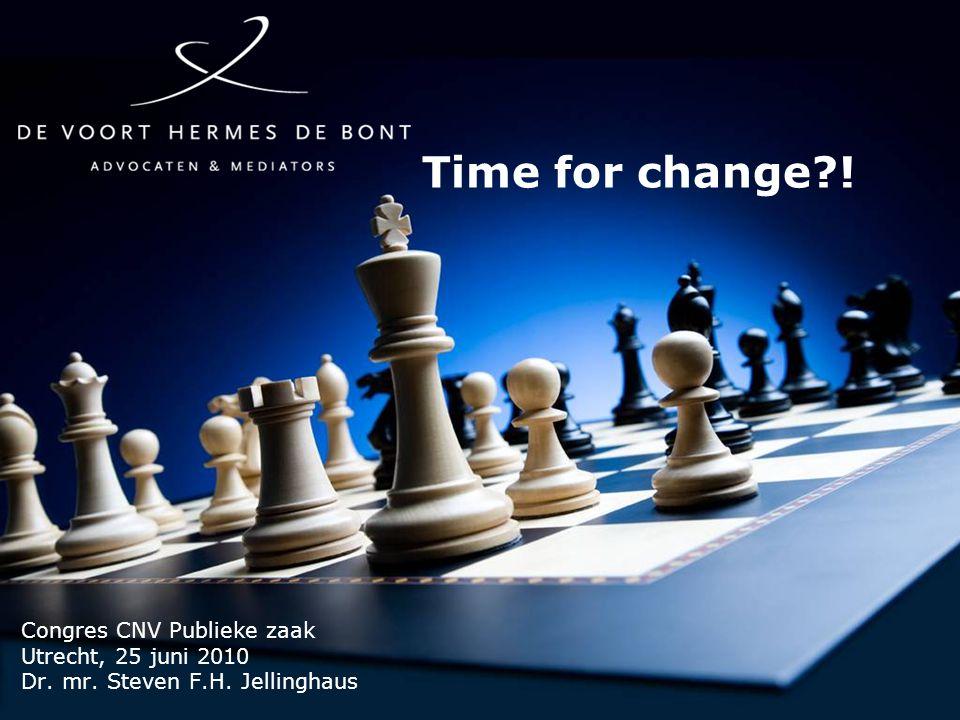 Time for change?! Congres CNV Publieke zaak Utrecht, 25 juni 2010 Dr. mr. Steven F.H. Jellinghaus