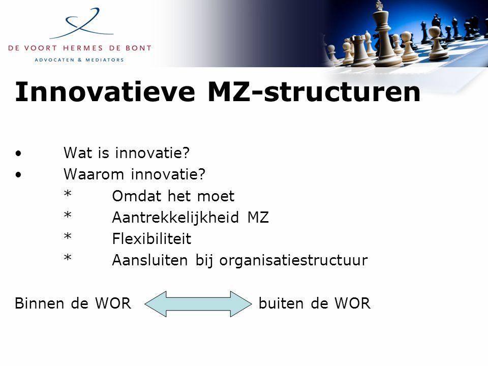 Innovatieve MZ-structuren Wat is innovatie? Waarom innovatie? *Omdat het moet *Aantrekkelijkheid MZ *Flexibiliteit *Aansluiten bij organisatiestructuu