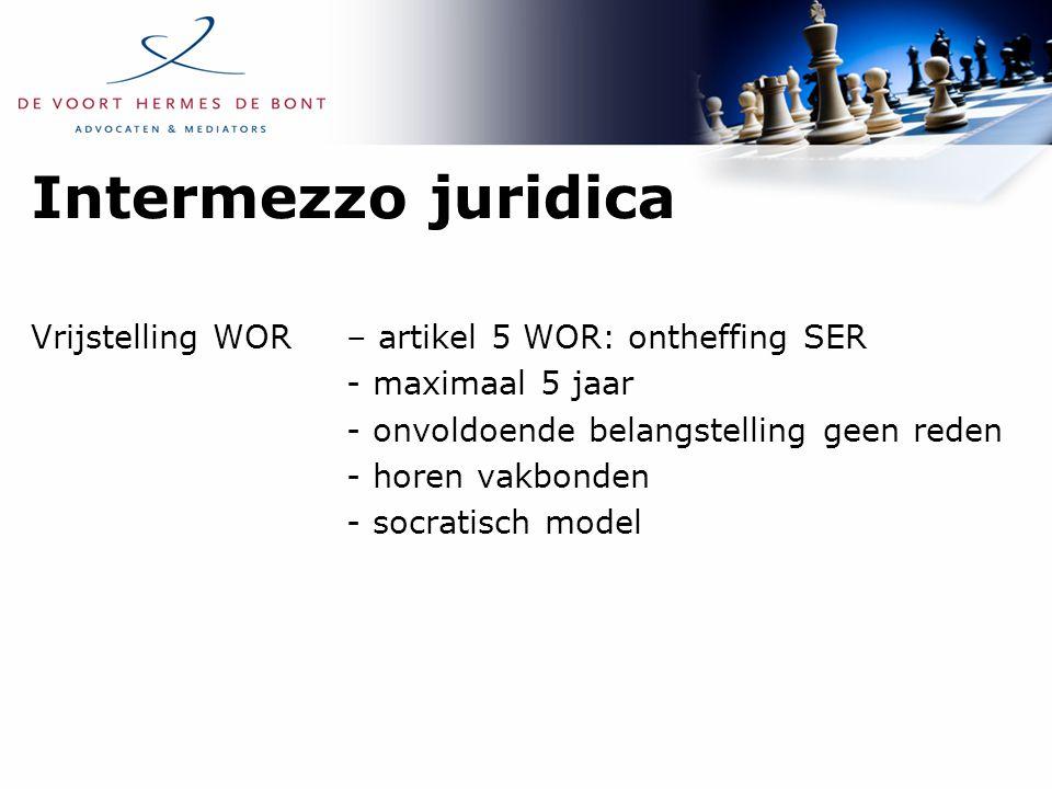 Intermezzo juridica Vrijstelling WOR– artikel 5 WOR: ontheffing SER - maximaal 5 jaar - onvoldoende belangstelling geen reden - horen vakbonden - socratisch model