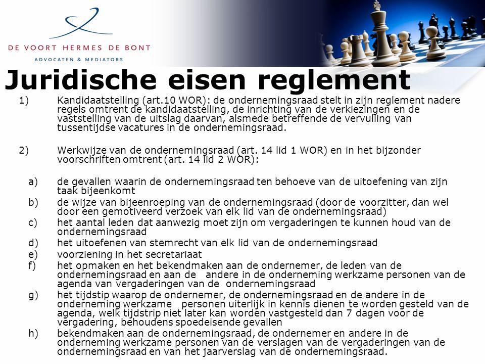 Juridische eisen reglement 1)Kandidaatstelling (art.10 WOR): de ondernemingsraad stelt in zijn reglement nadere regels omtrent de kandidaatstelling, d