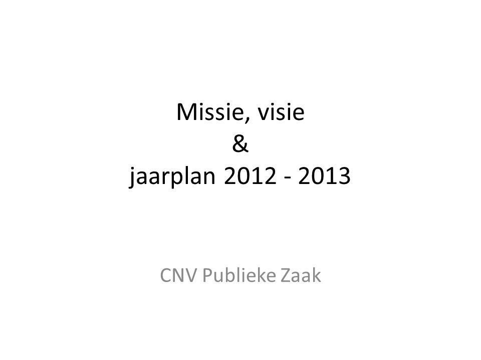 Missie, visie & jaarplan 2012 - 2013 CNV Publieke Zaak
