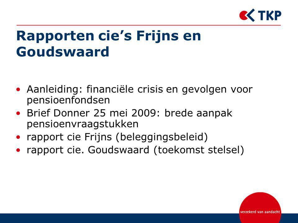 Rapporten cie's Frijns en Goudswaard Aanleiding: financiële crisis en gevolgen voor pensioenfondsen Brief Donner 25 mei 2009: brede aanpak pensioenvra