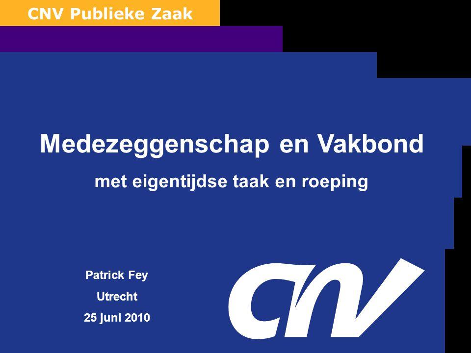 0 CNV Publieke Zaak Medezeggenschap en Vakbond met eigentijdse taak en roeping Patrick Fey Utrecht 25 juni 2010