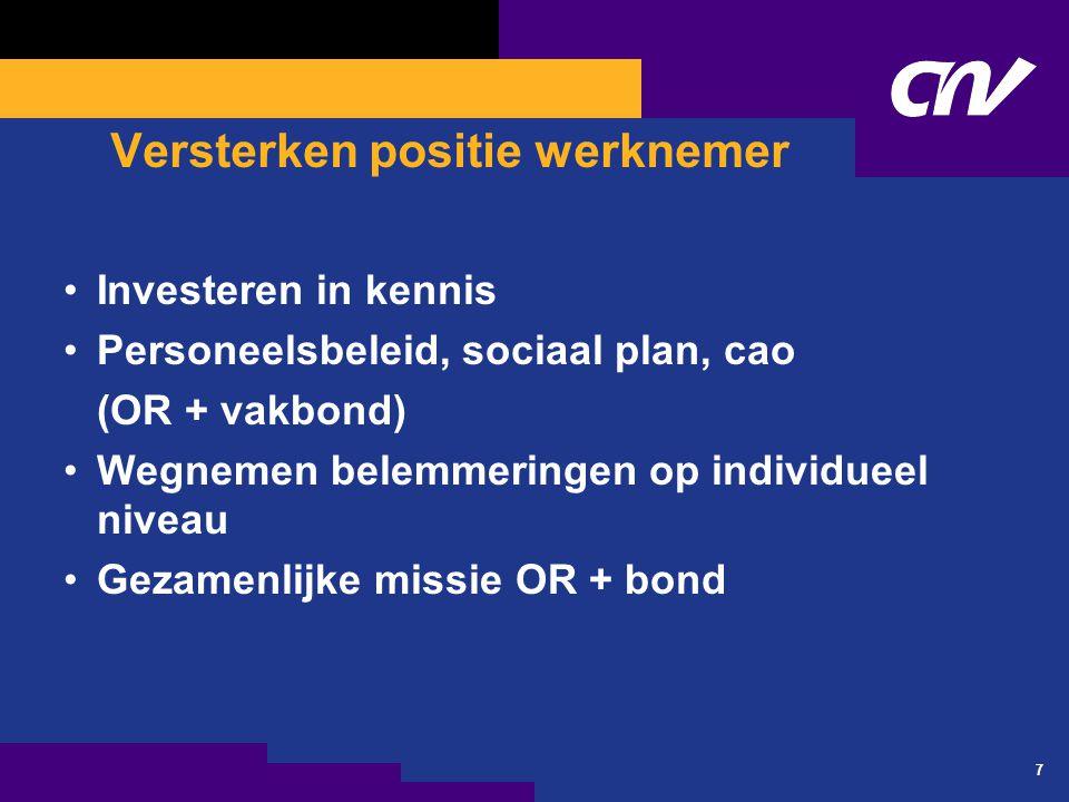 7 Versterken positie werknemer Investeren in kennis Personeelsbeleid, sociaal plan, cao (OR + vakbond) Wegnemen belemmeringen op individueel niveau Gezamenlijke missie OR + bond