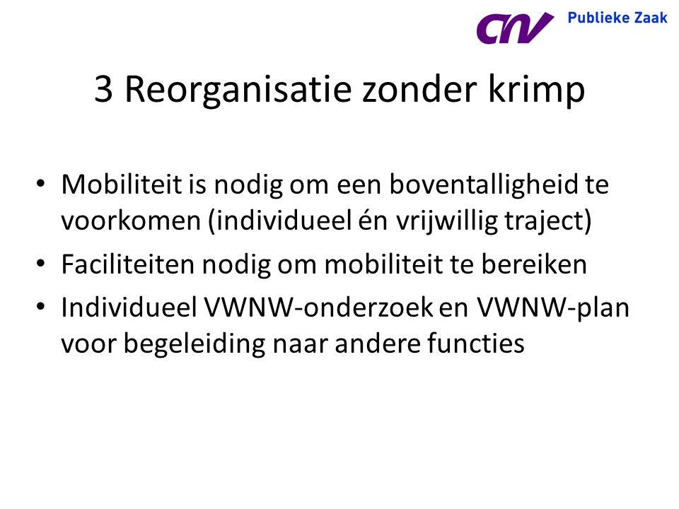3 Reorganisatie zonder krimp Mobiliteit is nodig om een boventalligheid te voorkomen (individueel én vrijwillig traject) Faciliteiten nodig om mobilit