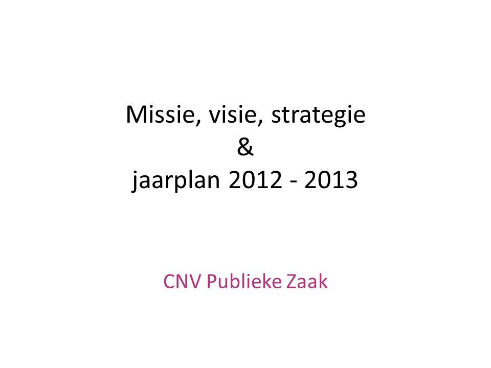 Missie, visie, strategie & jaarplan 2012 - 2013 CNV Publieke Zaak