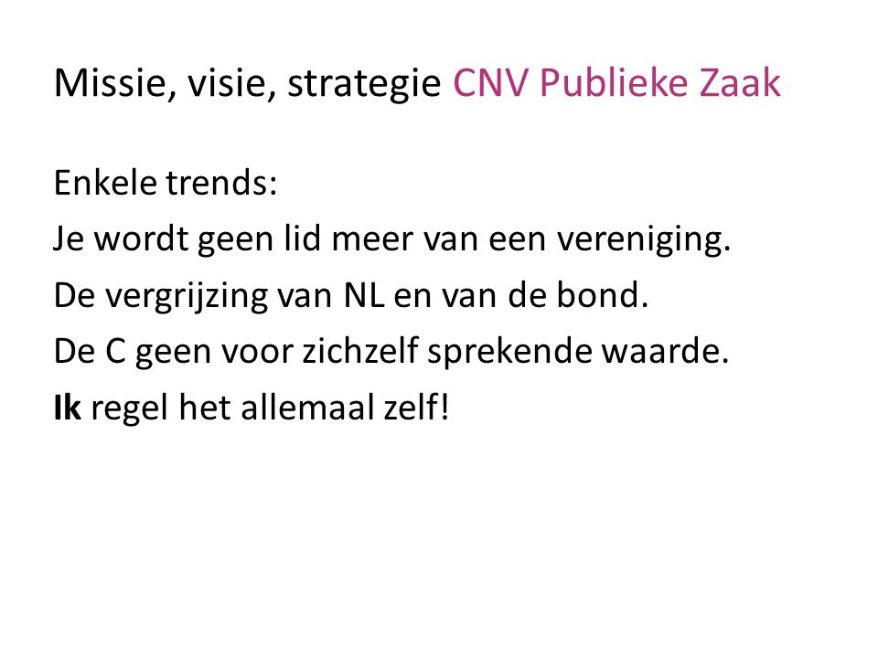 Enkele trends: Je wordt geen lid meer van een vereniging. De vergrijzing van NL en van de bond. De C geen voor zichzelf sprekende waarde. Ik regel het