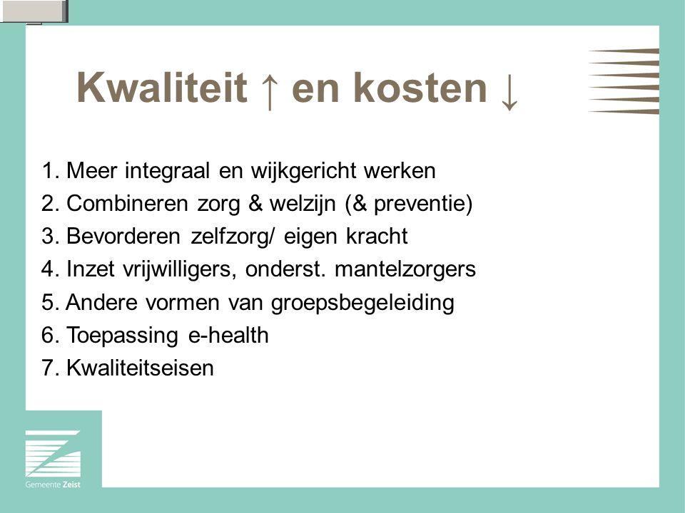 Kwaliteit ↑ en kosten ↓ 1.Meer integraal en wijkgericht werken 2.