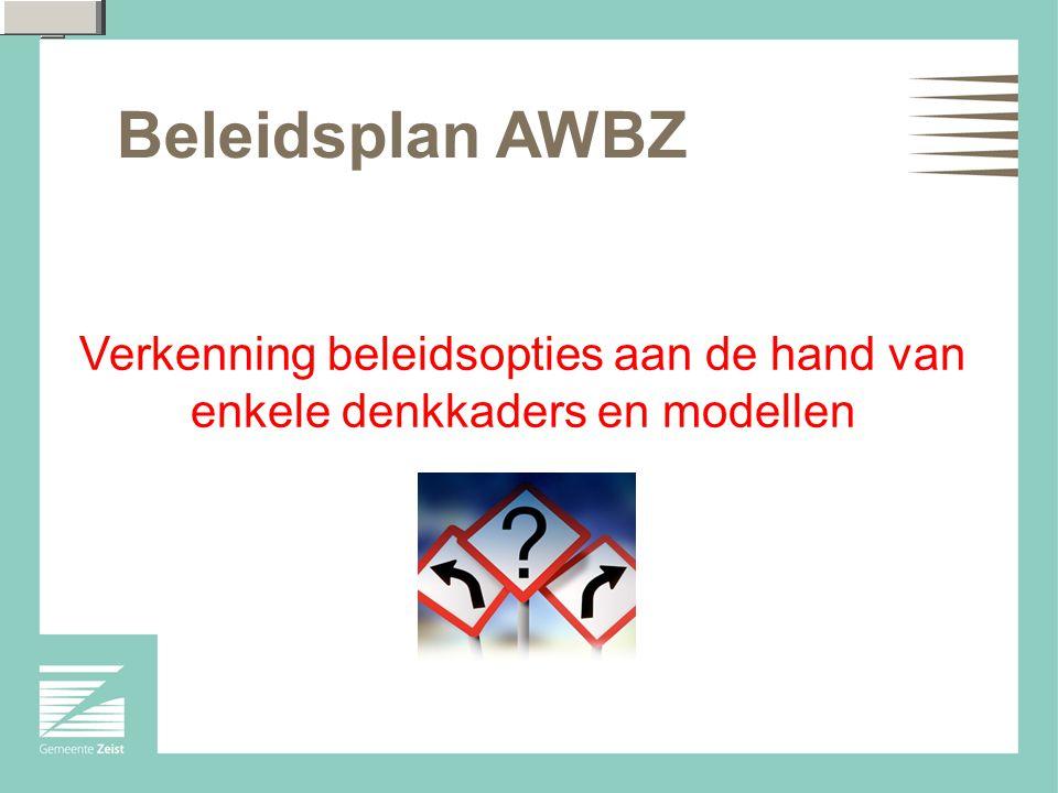 Beleidsplan AWBZ Verkenning beleidsopties aan de hand van enkele denkkaders en modellen