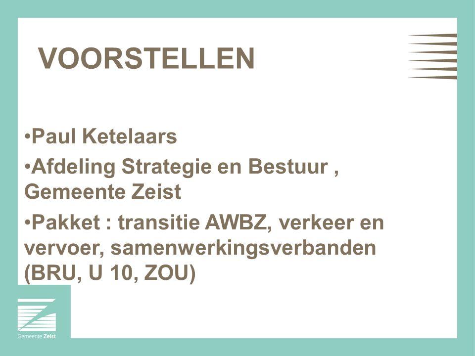 VOORSTELLEN Paul Ketelaars Afdeling Strategie en Bestuur, Gemeente Zeist Pakket : transitie AWBZ, verkeer en vervoer, samenwerkingsverbanden (BRU, U 10, ZOU)