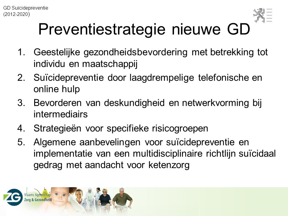 Preventiestrategie nieuwe GD 1.Geestelijke gezondheidsbevordering met betrekking tot individu en maatschappij 2.Suïcidepreventie door laagdrempelige t