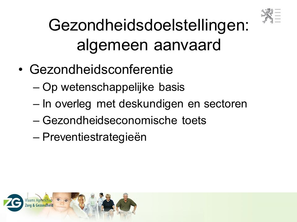 Gezondheidsdoelstellingen: algemeen aanvaard Gezondheidsconferentie –Op wetenschappelijke basis –In overleg met deskundigen en sectoren –Gezondheidsec