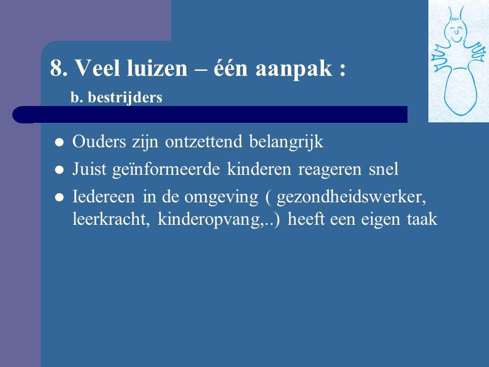 8. Veel luizen – één aanpak : a. De Vlaamse luizenstandaard Strategische aanpak gedragen door een breed 'luizenforum' van Vlaamse partners – onderwijs