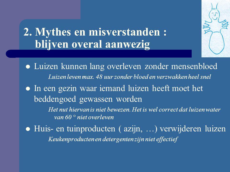 2. Mythes en misverstanden : blijven overal aanwezig Luizen springen van het ene naar het andere hoofd Luizen kunnen niet springen, wel snel lopen. Lu